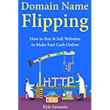 Domain Name Flipping: How to Buy & Sell Websites to Make Fast Cash Online