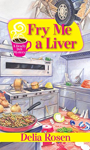 Fry Me a Liver (A Deadly Deli Mystery Book 6)
