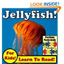 Jellyfish! Learn About Jellyfish While Learning To Read - Jellyfish Photos And Jellyfish Facts Make It Easy In This Children's Animal Book! (Over 45+ Photos of Jellyfish)