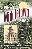 img - for What Middletown Read: Print Culture in an American Small City (Studies in Print Culture and the History of the Book) book / textbook / text book