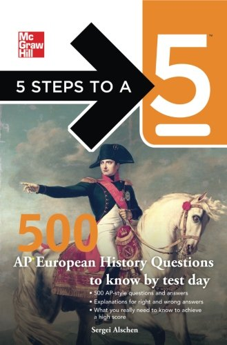 5 Steps to a 5 500 AP European History Questions to Know by Test Day (5 Steps to a 5 on the Advanced Placement Examinations Series)