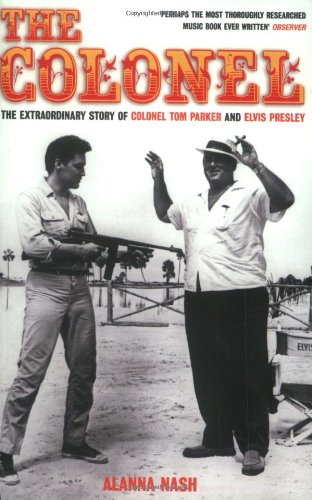 Amazon   The Colonel: The Extraordinary Story of Colonel Tom Parker and Elvis Presley   Nash, Alanna   Rock