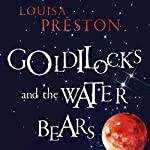 Goldilocks and the Water Bears: The Search for Life in the Universe | Louisa Preston