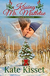 Kissing Mr. Mistletoe: A second chance love story and the perfect Christmas romance (Holidays in the Vineyards Book 1)