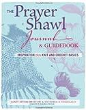 The Prayer Shawl Journal & Guidebook: inspiration plus knit and crochet basics