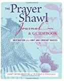 img - for The Prayer Shawl Journal & Guidebook: inspiration plus knit and crochet basics book / textbook / text book
