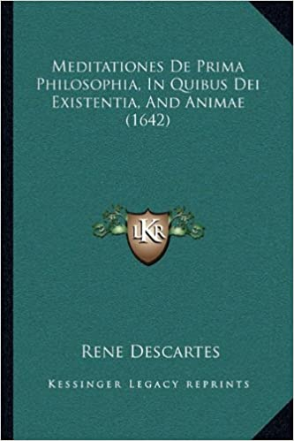 Meditationes De Prima Philosophia, In Quibus Dei Existentia, And Animae (1642) (French Edition)