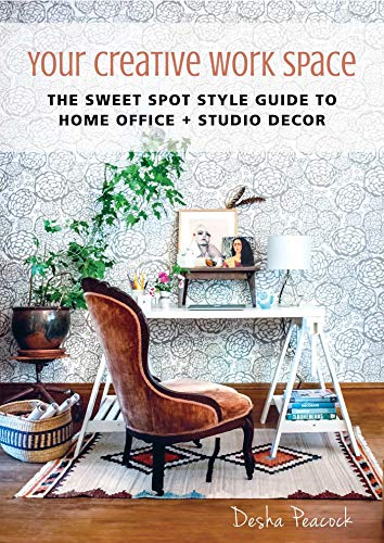 Your Creative Work Space: The Sweet Spot Style Guide to Home Office + Studio Decor