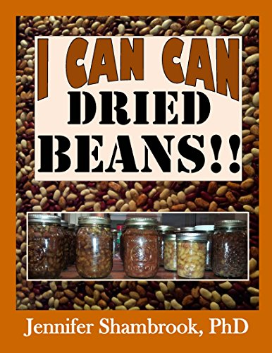 I CAN CAN DRIED BEANS!! How to safely home can dried beans to conveniently stock your food storage pantry to save money and time on delicious and nutritious ... (I Can Can Frugal Living Series Book 5) by [Shambrook, Jennifer]