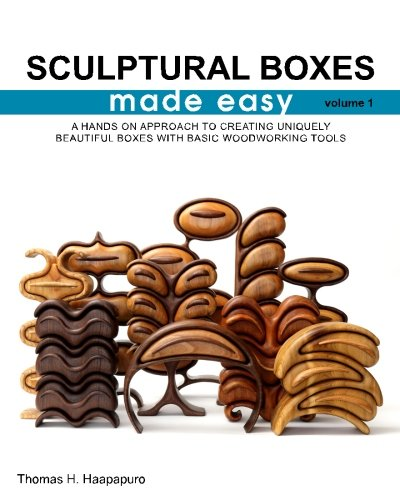 Download sculptural boxes made easy volume 1: A hands on approach to creating uniquely beautiful boxes with basic woodworking tools PDF