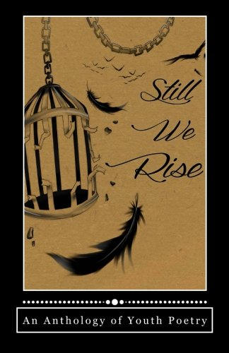 Still We Rise: An Anthology of Youth Poetry (poetryN.O.W. Presents) (Volume 1)