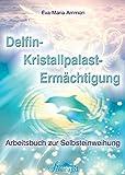 Delfin-Kristallpalast-Ermächtigung: Arbeitsbuch zur Selbsteinweihung