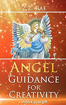 Angel Guidance for Creativity: Unlock Your Gift by [Rae, Z.Z.]