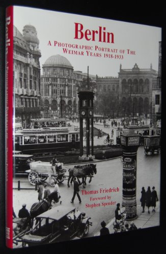 Berlin: A Photographic Portrait of the Weimar Years, 1918-33