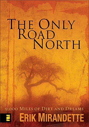 The Only Road North:  9,000 Miles of Dirt and Dreams by HarperCollins Christian Pub.