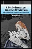 img - for A Not-So-Elementary Christian Metaphysics: Volume Two book / textbook / text book