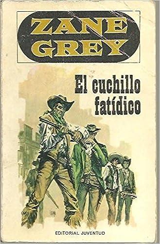 Amazon.com: EL CUCHILLO FATIDICO.: Zane. GREY: Books