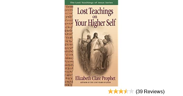 Lost teachings on your higher self the lost teachings of jesus book lost teachings on your higher self the lost teachings of jesus book 2 kindle edition by elizabeth clare prophet mark l prophet fandeluxe Images