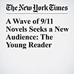 A Wave of 9/11 Novels Seeks a New Audience: The Young Reader | Alexandra Alter