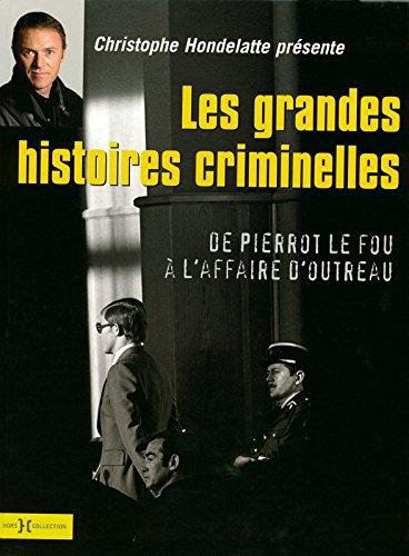 Les Grandes Histoires criminelles Broché – 16 octobre 2008 Christophe HONDELATTE Hors Collection 2258076277 Civilisation