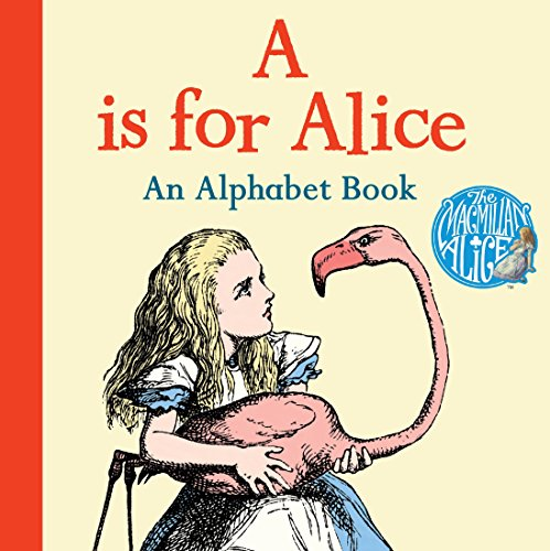 A is for Alice: An Alphabet Book (The Macmillan Alice) (John Tenniel Alice In Wonderland Illustrations Color)