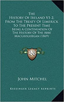 Book The History of Ireland V1-2, from the Treaty of Limerick to the Present Time: Being a Continuation of the History of the ABBE Macgeoghegan (1869)