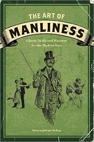 The Art Of Manliness Classic Skills And Manners For Modern Man Brett McKay Kate 0884678787650 Amazon Books