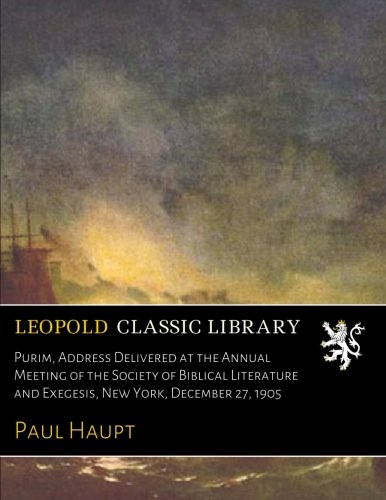Purim, Address Delivered at the Annual Meeting of the Society of Biblical Literature and Exegesis, New York, December 27, 1905 pdf