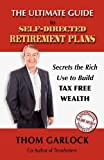 img - for The Ultimate Guide to Self-Directed Retirement Plans: Secrets the Rich Use to Build Tax Free Wealth book / textbook / text book