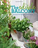 img - for The Edible Balcony: Growing Fresh Produce in Small Spaces book / textbook / text book