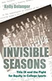 """Kelly Belanger, """"Invisible Seasons: Title IX and the Fight for Equity in College Sports"""" (Syracuse UP, 2016)"""