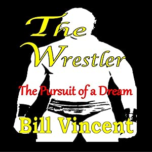 The Wrestler: The Pursuit of a Dream Audiobook
