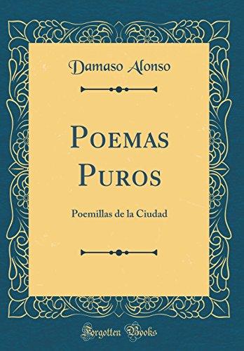 Poemas Puros: Poemillas de la Ciudad (Classic Reprint)  [Alonso, Damaso] (Tapa Dura)