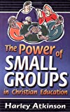 The Power of Small Groups in Christian Education, Harley Atkinson, 1928915280