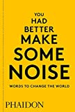 img - for You Had Better Make Some Noise: Words to Change the World book / textbook / text book