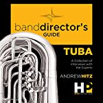 A Band Director's Guide to Everything Tuba: A Collection of Interviews with the Experts | Andrew Hitz