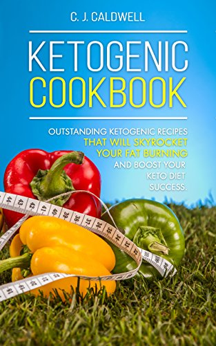 Ketogenic Cookbook: Outstanding Ketogenic Recipes That Will Skyrocket Your Fat Burning and Boost Your Keto Diet Success by Claudia J. Caldwell