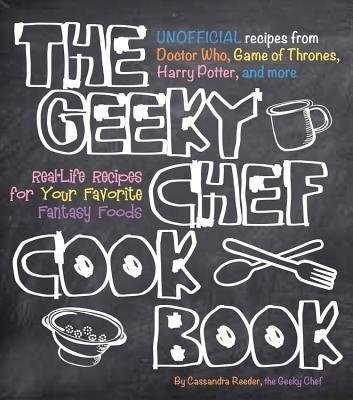[(Geeky Chef Cookbook: Real-Life Recipes for Your Favorite Fantasy Foods)] [Author: Cassandra Reeder] published on (June, 2015)