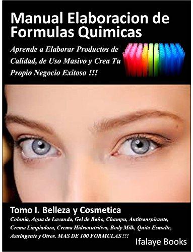 Manual Elaboracion de Formulas Quimicas. Tomo I. Belleza y Cosmetica.: Aprende a Elaborar Productos de Calidad, de Uso Masivo y Crea Tu Propio Negocio Exitoso !!! (Spanish Edition)