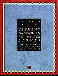 Clément Greenberg entre les lignes. suivi d'un Débat inédit avec Clément Greenberg