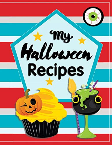 My Halloween Recipes: Blank Recipe Book For Kids To Write In Their Startling Sweets And Thrilling Treats (Cooking With Kids) for $<!--$7.99-->