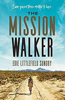The Mission Walker: I was given three months to live... by [Sundby, Edie Littlefield]