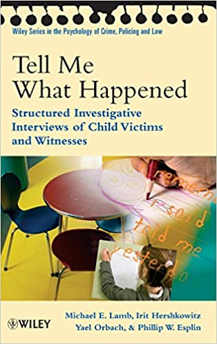 Book Tell Me What Happened: Structured Investigative Interviews of Child Victims and Witnesses (Wiley Series in Psychology of Crime, Policing and Law)