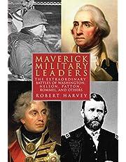 Maverick Military Leaders: The Extraordinary Battles of Washington, Nelson, Patton, Rommel, and Others