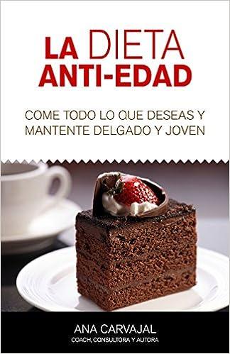 La Dieta Anti-Edad: Come todo lo que deseas y mantente