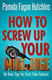 How to Screw Up Your Marriage (Divorce and Re-Partnering)