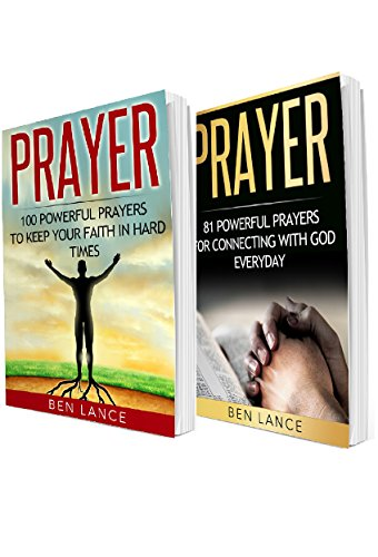 Prayer: 2 in 1 Bundle: Book 1: 100 Powerful Prayers to Keep Your Faith in Hard Times + Book 2: 81 Powerful Prayers for Connecting with God Everyday by [Lance, Ben]