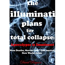 The Illuminati:   Plans for total collapse.   Apocalypse is imminent: The coming New World Order of Chaos. Illuminati apocalypse. (illuminati & new world order Book 1)