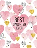 Best Daughter Ever Sketchbook: Journal, Sketch, Art Gifts for Kids, Gifts for Girls, 8 x 5 x 11 Blank Book 120 Pages (Sketchbooks for Kids and Adults)