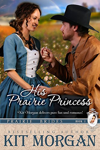 His Prairie Princess (Prairie Brides Book 1) by [Morgan, Kit]